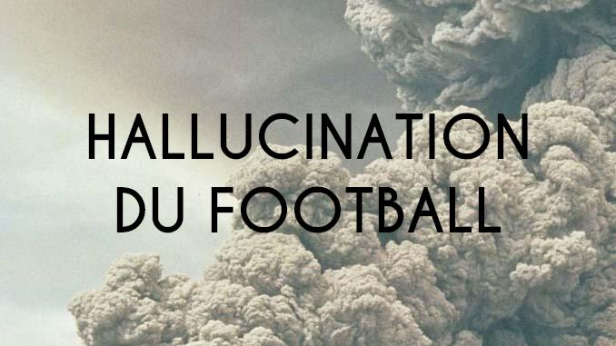 Hallucination du football