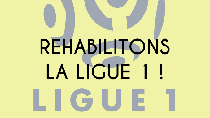 Réhabilitons la Ligue 1